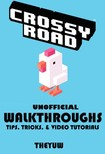 Yuw The - Crossy Road Unofficial Walkthroughs Tips,  Tricks,  & Video Tutorials [eKönyv: epub,  mobi]