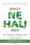 Gene Stone Michael Greger, - Hogy ne halj meg - Tudományosan bizonyított módszerek,  amelyekkel megelőzhetjük és visszafordíthatjuk a betegségeket [eKönyv: epub,  mobi]
