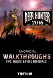 Yuw The - Deer Hunter 2016 Unofficial Walkthroughs,  Tips,  Tricks,  & Video Tutorials [eKönyv: epub,  mobi]
