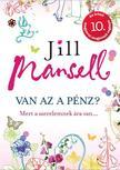 Jill Mansell - Van az a p�nz - Mert a szerelemnek �ra van?