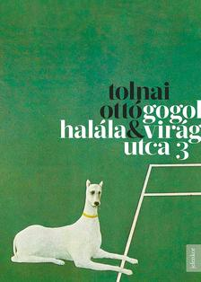 TOLNAI OTTÓ - Gogol halála, Virág utca 3