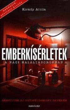 Kirády Attila - EMBERKÍSÉRLETEK A NÁCI HALÁLTÁBOROKBAN ( 3.BŐV.KIAD).