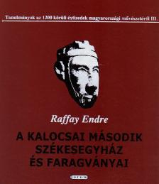 Raffay Endre - A KALOCSAI M�SODIK SZ�KESEGYH�Z �S FARAGV�NYAI