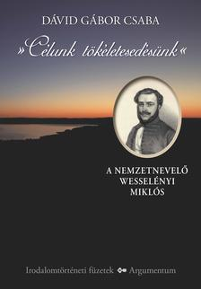 D�vid G�bor Csaba - C�lunk t�k�letesed�s�nk. A nemzetnevel� Wessel�nyi Mikl�s
