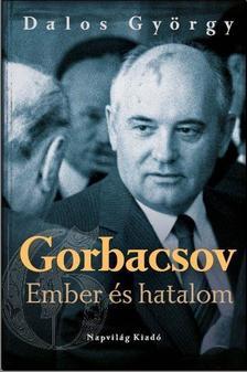 Dalos György - Gorbacsov - Ember és hatalom