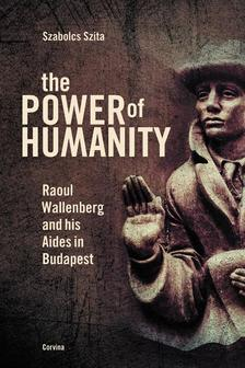 Szita Szabolcs - The Power of Humanity - Raoul Wallenberg and his Aides in Budapest