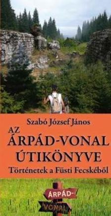 Szabó József János - Az Árpád-vonal útikönyve - Történetek a Füsti Fecskéből