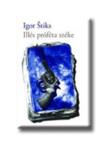 STIKS, IGOR - ILLÉS PRÓFÉTA SZÉKE  #