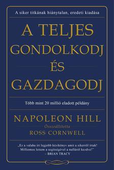 Napoleon Hill - A teljes gondolkodj �s gazdagodj