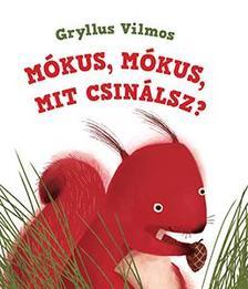 Gryllus Vilmos - Mókus, mókus, mit csinálsz?