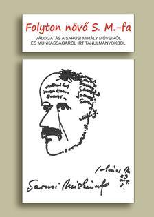 Szerk.Kállai Gyöngyi - Folyton növő S. M.fa. Válogatás a Sarusi Mihály műveiről és munkásságáról írt tanulmányokból
