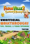 Yuw The - Farmville 2 Country Escape Unofficial Walkthroughs,  Tips,  Tricks,  & Video Tutorials [eKönyv: epub,  mobi]