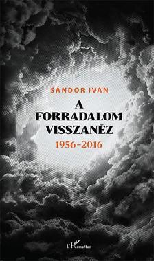 SÁNDOR IVÁN - A forradalom visszanéz 1956-2016