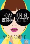 Maria Semple - Hov� t�nt�l,  Bernadette? - puha bor�t�s