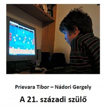 Nádori Gergely - Prievara Tibor - A 21. századi szülő [eKönyv: pdf, epub, mobi]