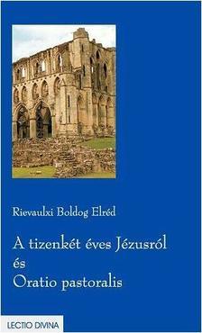 Rievaulxi Boldog Eldr�d - A TIZENK�T �VES J�ZUSR�L �S ORATIO PASTORALIS