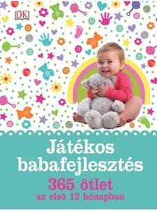 - J�t�kos babafejleszt�s - 365 �tlet az els� 12 h�napban