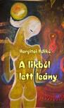 Hargitai Ildik� - A likb�l lett le�ny [eK�nyv: pdf,  epub,  mobi]