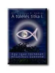 SZENTESY E. ANDR�S DR. - A T�L�L�S TITKA I. - EGY IGAZ T�RT�NET MISZTIKUS �ZENETE