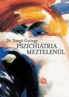 SZEGŐ GYÖRGY DR. - Pszichiátria meztelenül