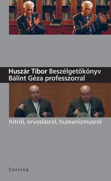 Huszár Tibor - Beszélgetőkönyv Bálint Géza professzorral