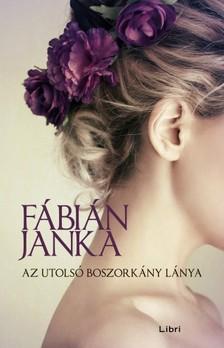 Fábián Janka - Az utolsó boszorkány lánya [eKönyv: epub, mobi]