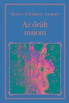 Szentgy�rgyi Albert - Az �r�lt majom - Az �l� �llapot - A b�ke �let- �s erk�lcstana - Nemzeti K�nyvt�r 32.