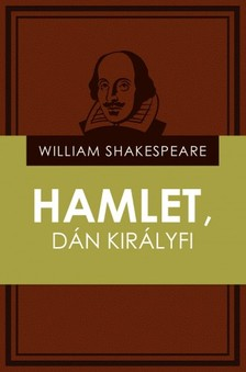 William Shakespeare - Hamlet, dán királyfi [eKönyv: epub, mobi]