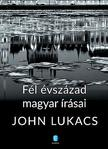 John Lukacs - F�l �vsz�zad magyar �r�sai