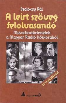 Szalóczy Pál - A LEÍRT SZÖVEG FELOLVASANDÓ - MIKROFONTÖRTÉNETEK A MAGYAR RÁ