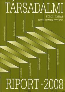 Kolosi Tamás (szerk.), Tóth István György (szerk.) - TÁRSADALMI RIPORT 2008.