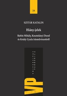 Szit�r Katalin - Hi�ny-jelek. Babits Mih�ly, Kosztol�nyi Dezs� �s Kr�dy Gyula �r�sm�v�szet�r�l