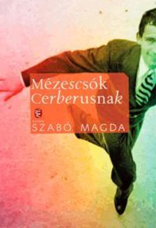 SZAB� MAGDA - M�zescs�k Cerberusnak