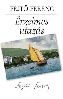 Fejtő Ferenc - Érzelmes utazás [eKönyv: epub, mobi]