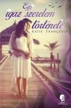 Katie Francoise - Egy igaz szerelem története [eKönyv: epub, mobi]