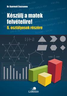 dr. Gyarmati Zsuzsanna - K�sz�lj a matek felv�telire!  6. oszt�lyosok r�sz�re