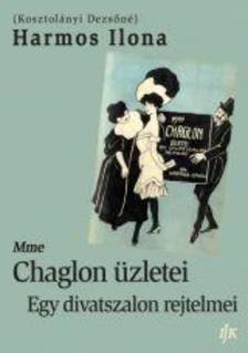 (Kosztolányi Dezsőné) Harmos Ilona - Mme Chaglon üzletei - Egy divatszalon rejtelmei