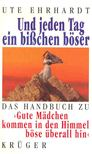 Ute Ehrhardt - Und jeden Tag ein bisschen b�ser - Das Handbuch zu Gute M�dchen kommen in den Himmel b�se �berall hin [antikv�r]