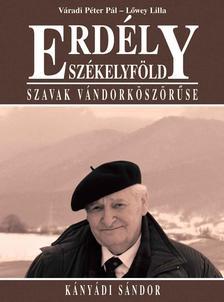 Váradi Péter Pál, Lőwey Lilla - Erdély - Szákelyföld - Szavak vándorköszörűse - Kányádi Sándor