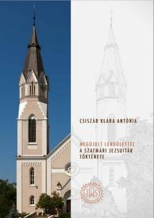 Csiszár Klára Antónia - MEGÚJULT LENDÜLETTEL - A szatmári jezsuiták története