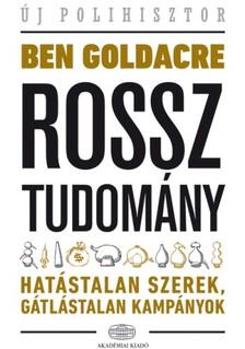 Goldacre Ben - Rossz tudomány - Hatástalan szerek, gátlástalan kampányok [eKönyv: epub, mobi]