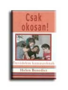 BENEDICT, HELEN - CSAK OKOSAN! - �NV�DELEM KAMASZOKNAK