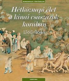 . - H�TK�ZNAPI �LET A K�NAI CS�SZ�ROK KOR�BAN (1368-1644) - MINDENNAPI T�RT�NELEM