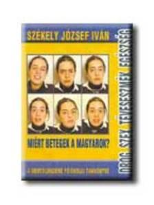 Székely József Iván - DROG, SZEX, TÉVESESZMÉK, EGÉSZSÉG - MIÉRT BETEGEK A MAGYAROK?