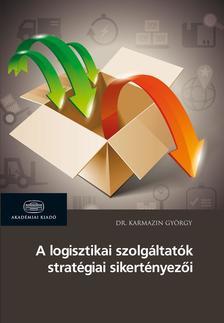 Dr. Karmazin György - A logisztikai szolgáltatók stratégiai sikertényezői