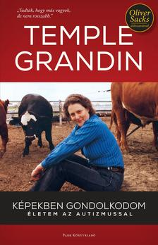 Temple Grandin - K�pekben gondolkodom - �letem az autizmussal