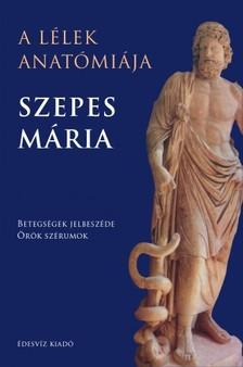 SZEPES M�RIA - A l�lek anat�mi�ja - Betegs�gek jelbesz�de - �r�k sz�rumok [eK�nyv: epub, mobi]