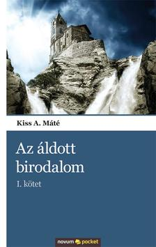 Kiss A. M�t� - AZ �LDOTT BIRODALOM - I. K�TET