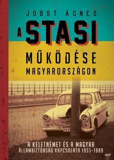 Jobst Ágnes - A Stasi működése Magyarországon