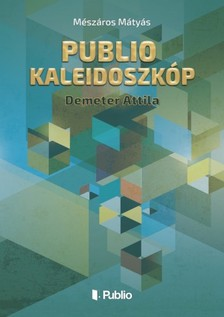 Mátyás Mészáros - Publio Kaleidoszkóp I. - Demeter Attila [eKönyv: epub, mobi]